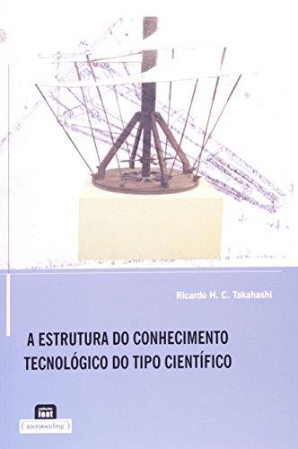Estrutura do Conhecimento Tecnológico do Tipo Cientifico, A, livro de Ricardo H. C. Takahashi