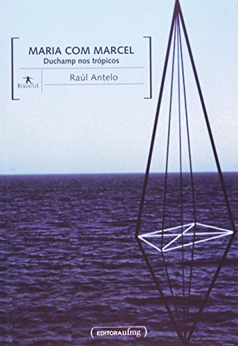 Maria com Marcel Duchamp nos Trópicos, livro de Raúl Antelo
