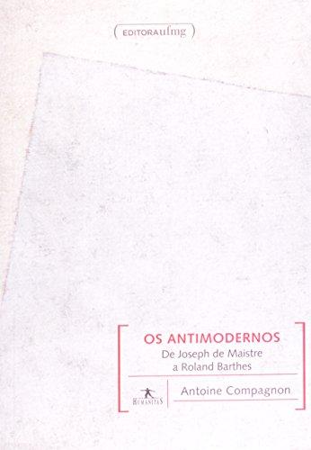 Antimodernos, Os: De Joseph de Maistre a Roland Barthes, livro de Antoine Compagnon