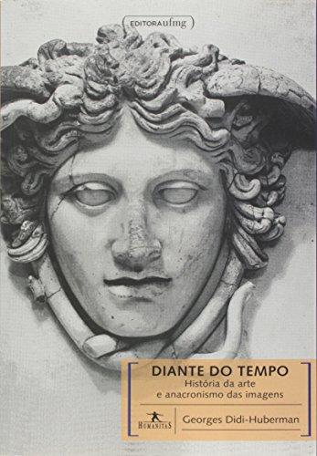 Diante do Tempo: História da Arte e Anacronismo das Imagens - Coleção Humanitas, livro de Georges Didi-Huberman