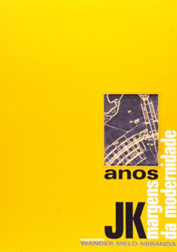 Anos J.K. : margem da modernidade, livro de Wander Melo Miranda