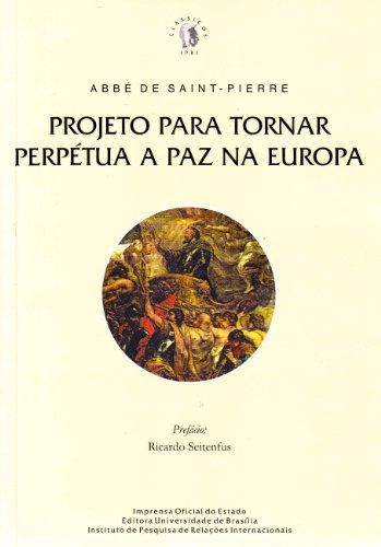 Projeto p/ Uma Paz Perpétua na Europa (Clássicos IPRI, 8), livro de Abbé de Saint-Pierre, Ricardo Seitenfus (prefácio), Sérgio Duarte (tradução)