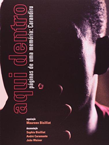 Aqui dentro páginas de uma memória : Carandiru, livro de Maureen Bisilliat (organização) , Sophia Bisilliat, André Caramante, João Wainer (documentação)