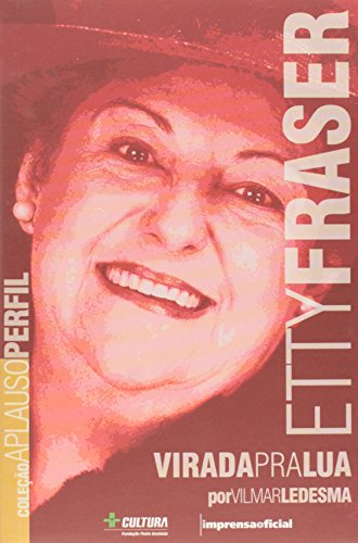 Coleção Aplauso Perfil: Etty Fraser : virada pra lua, livro de LEDESMA, Vilmar