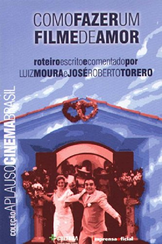 Coleção Aplauso Cinema Brasil Roteiro: Como fazer um filme de amor?, livro de Luiz Moura , José Roberto Torero