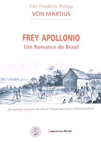 Frey Apollonio : Um Romance do Brasil, livro de Car Friedrich Philipp Von Martius , Erwin Theodor (tradução)