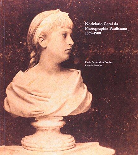 Noticiário Geral da Photografia Paulista : 18939-1900  2ª  Ed., livro de  GOULART, Paulo Cézar Alves,                           MENDES, Ricardo