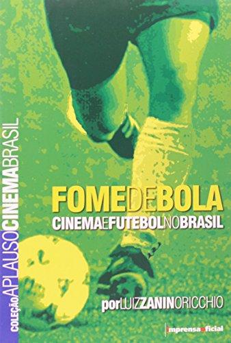 Coleção Aplauso Cinema Brasil: Cinema e Futebol - Fome de Bola : cinema e futebol no Brasil, livro de ORICCHIO, Luiz Zanin