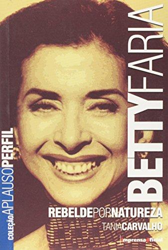 Coleção Aplauso Perfil: Betty Faria : rebelde por natureza , livro de CARVALHO, Tânia