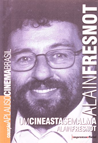 Coleção Aplauso Cinema Brasil: Alain Fresnot : um cineasta sem alma , livro de FRESNOT, Alain