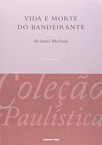 Vida e Morte do Bandeirante -  Coleção Paulística , livro de Alcântara Machado