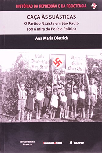Caça às Suásticas - o partido Nazista em São Paulo sob a mira da policia política, livro de Ana Maria Dietrich