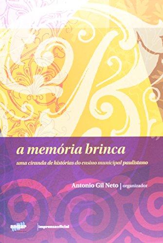 Memória Brinca, A : uma ciranda de histórias do ensino municipal paulistano, livro de Antonio Gil Neto