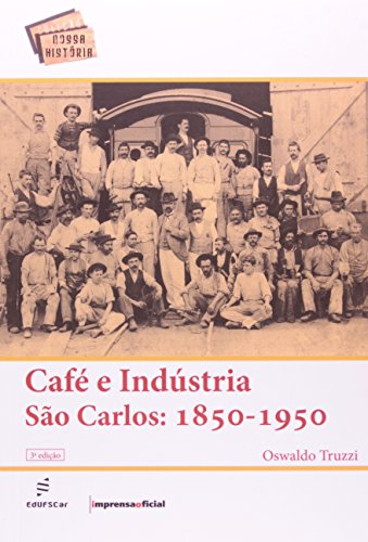 Café e Indústria - São Carlos 1850-1950, livro de Oswaldo Truzzi