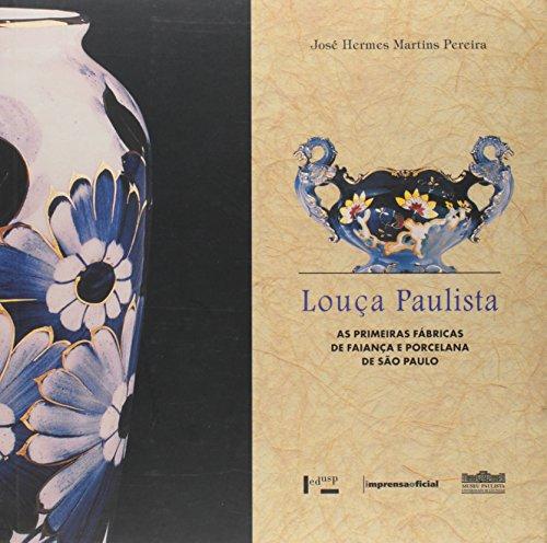 Louça Paulista : As primeiras fábricas de Faiança e porcelana na cidade de São Paulo, livro de José Hermes Martins