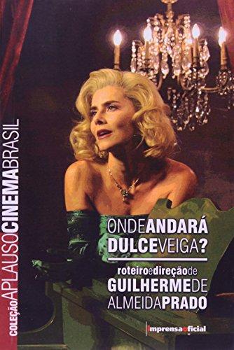 Coleção Aplauso Cinema Brasil Roteiro: Onde Andará Dulce Veiga?, livro de Guilherme de Almeida Prado