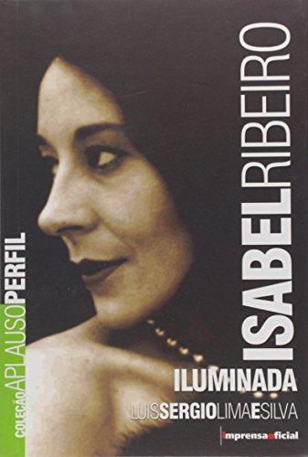 Coleção Aplauso Perfil: Isabel Ribeiro : iluminada, livro de Luis Sérgio Lima e Silva