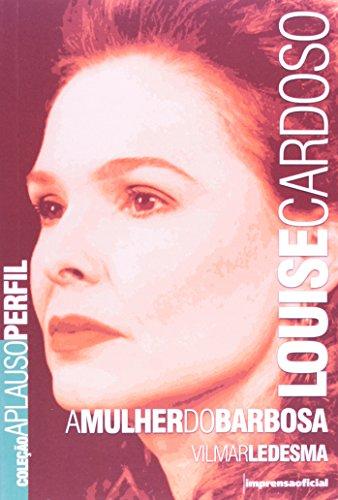 Coleção Aplauso Perfil: Louise Cardoso : a mulher do Barbosa , livro de LEDESMA, Vilmar