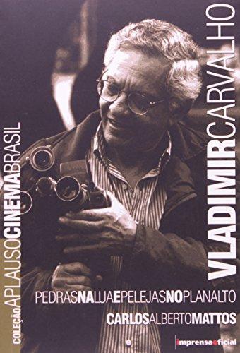 Coleção Aplauso Cinema Brasil: Vladimir de Carvalho : pedras na lua e peleja no planalto, livro de Carlos Alberto Mattos