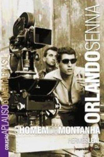 Coleção Aplauso Cinema Brasil: Orlando Senna : o homem da montanha, livro de Hermes Leal