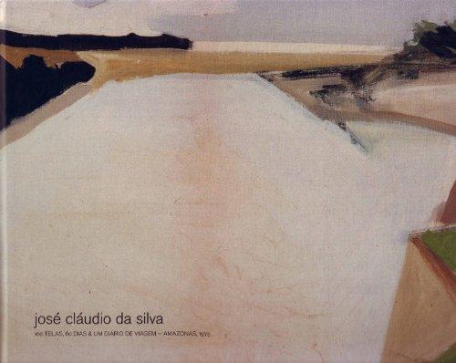 José Cláudio da Silva: 100 tela, 60 dias & Um Diário de Viagem Amazonas - 1975, livro de SILVA, José Claudio da