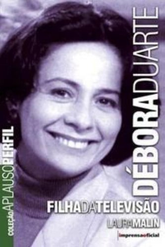 Coleção Aplauso Perfil:  Débora Duarte, livro de Laura Malin