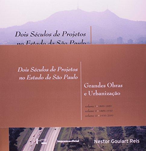 Dois Séculos de Projetos no Estado de São Paulo: Grandes Obras e Urbanização com caixa, livro de Nestor Goulart Reis