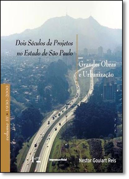Dois Séculos de Projetos no Estado de São Paulo: Grandes Obras e Urbanização com cinta, livro de Nestor Goulart Reis
