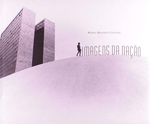 Imagens da Nação: brasileiros na fotodocumentação de 1940 até o final do século XX, livro de COELHO, Maria Beatriz