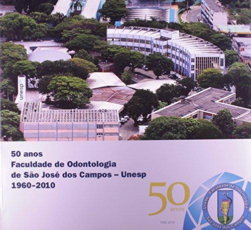 50 Anos de Odontologia de São José dos Campos - Unesp 1960-2010, livro de Clovis Pagani, Iara Carolina Friggi