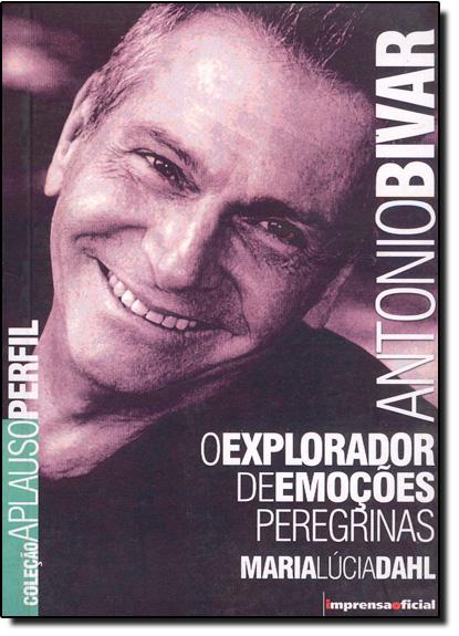 Coleção Aplauso Teatro Brasil: Bivar: O Explorador de Sensações Peregrinas, livro de Maria Lúcia Dahl