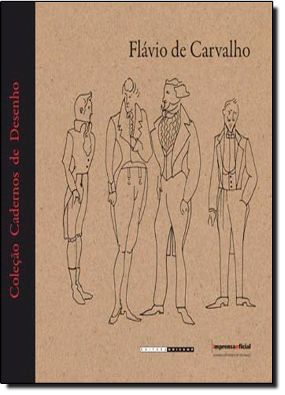 Flávio de Carvalho - Coleção Cadernos de Desenho, livro de Lygia Eluf (organizadora)