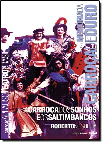 Coleção Aplauso Teatro Brasil:  A Carroça  dos Sonhos e os Saltimbancos, livro de Roberto Nogueira