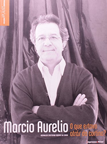 Coleção Aplauso Especial: Marcio Aurélio: O Que Estava Atrás da Cortina?, livro de Cunha, Aguinaldo Cristofani Ribeiro da