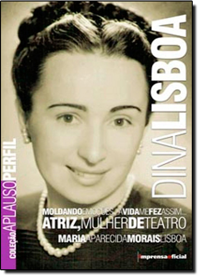 Coleção Aplauso Perfil: Dina Lisboa: moldando emoções...a vida me fez assim, livro de Maria Aparecida Morais Lisboa