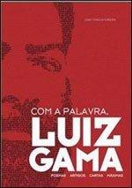 Com a Palavra, Luiz Gama - Poemas, Artigos, Cartas, Máximas , livro de Ligia Fonseca Ferreira