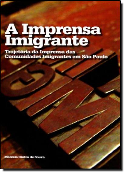 Imprensa Imigrante, A: trajetória da imprensa das comunidades imigrantes em São Paulo, livro de SOUZA, Marcelo Cintra