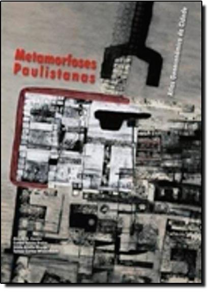 Metamorfoses Paulistanas: atlas geoecônomico da cidade, livro de Alvaro A. Comim, Carlos Torres Freire e Tomas Cortez Wissenbach