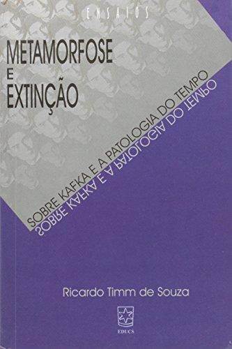Metamorfose e extinção: sobre Kafka e a patologia do tempo, livro de Ricardo Timm de Souza
