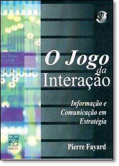 Jogo da Interação: Informação e Comunicação Em Estratégia, O, livro de Pierre Fayard
