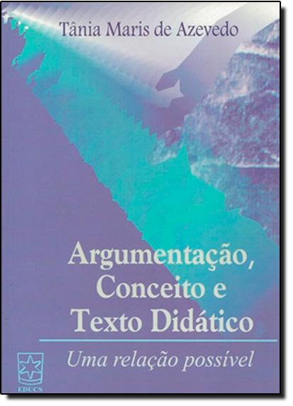 Argumentação, Conceito e Texto Didático: Uma Relação Possível, livro de Tânia Maria de Azevedo