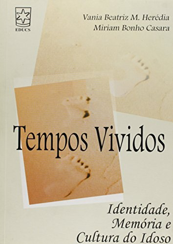 Tempos vividos: identidade, memória e cultura do idoso, livro de Vania Beatriz M. Herédia e Miriam Bonho Casara