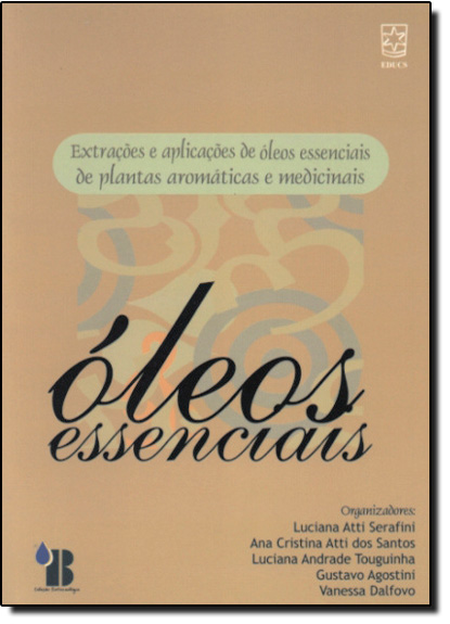 Oleos Essencias: Extracoes e Aplicacoes de Oleos, livro de Luciana Atti Serafini