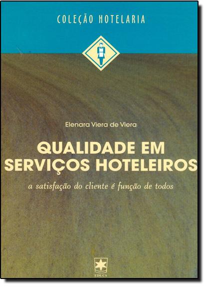 Qualidade Em Seviços Hoteleiros: a Satisfação do Cliente É Função de Todos, livro de Elenara Vieira De Vieira