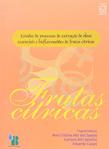 Estudos de processos de extrações de óleos essenciais (frutas cítricas), livro de Ana Cristina Atti, Luciana Atti Serafini e Eduardo Cassel