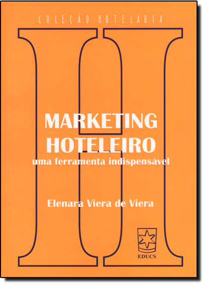 Marketing Hoteleiro Uma Ferramenta Indispensavel, livro de Elenara Viera de Viera