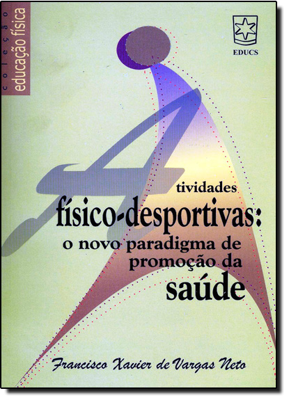 Atividades Fisico-Desportivas: O Novo Paradigma de Promoção da Saude, livro de Francisco Xavier De Vargas Neto