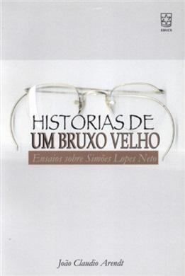 Histórias de um bruxo velho - Ensaios sobre Simões Lopes Neto, livro de João Claudio Arendt