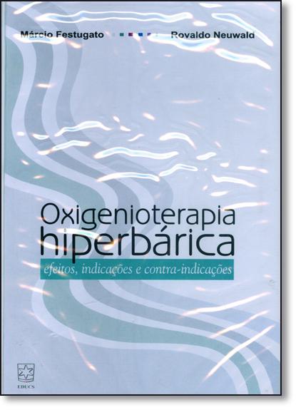 Oxigenioterapia Hiperbárica: Efeitos, Indicações e Contra-indicações, livro de Márcio Festugato