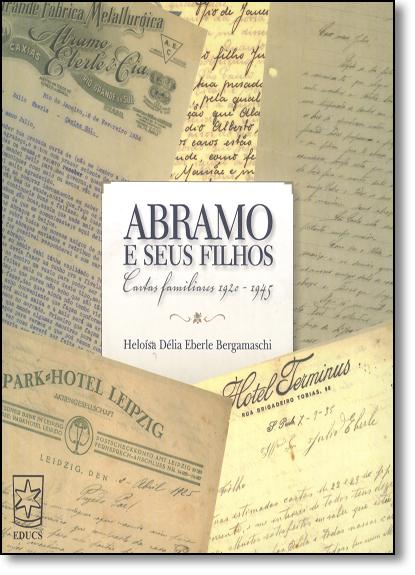 Abramo e Seus Filhos: Contos Familiares 1920-1945, livro de Heloísa Délia Eberle Bergamaschi